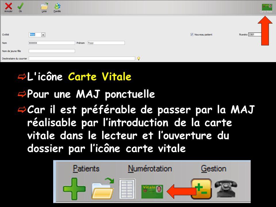 L icône Carte Vitale Pour une MAJ ponctuelle Car il est préférable de passer par la MAJ réalisable par lintroduction de la carte vitale dans le lecteur et louverture du dossier par licône carte vitale