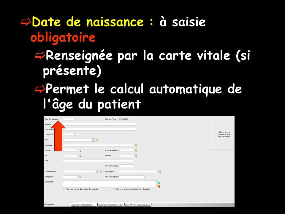 Date de naissance : à saisie obligatoire Renseignée par la carte vitale (si présente) Permet le calcul automatique de l âge du patient