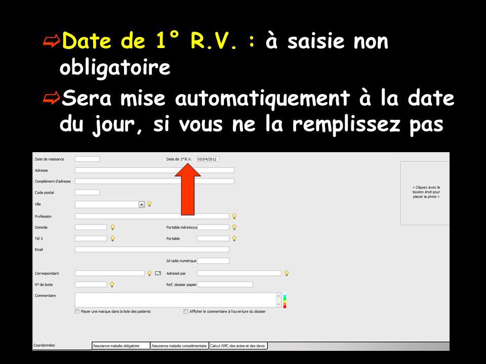 Date de 1° R.V. : à saisie non obligatoire Sera mise automatiquement à la date du jour, si vous ne la remplissez pas