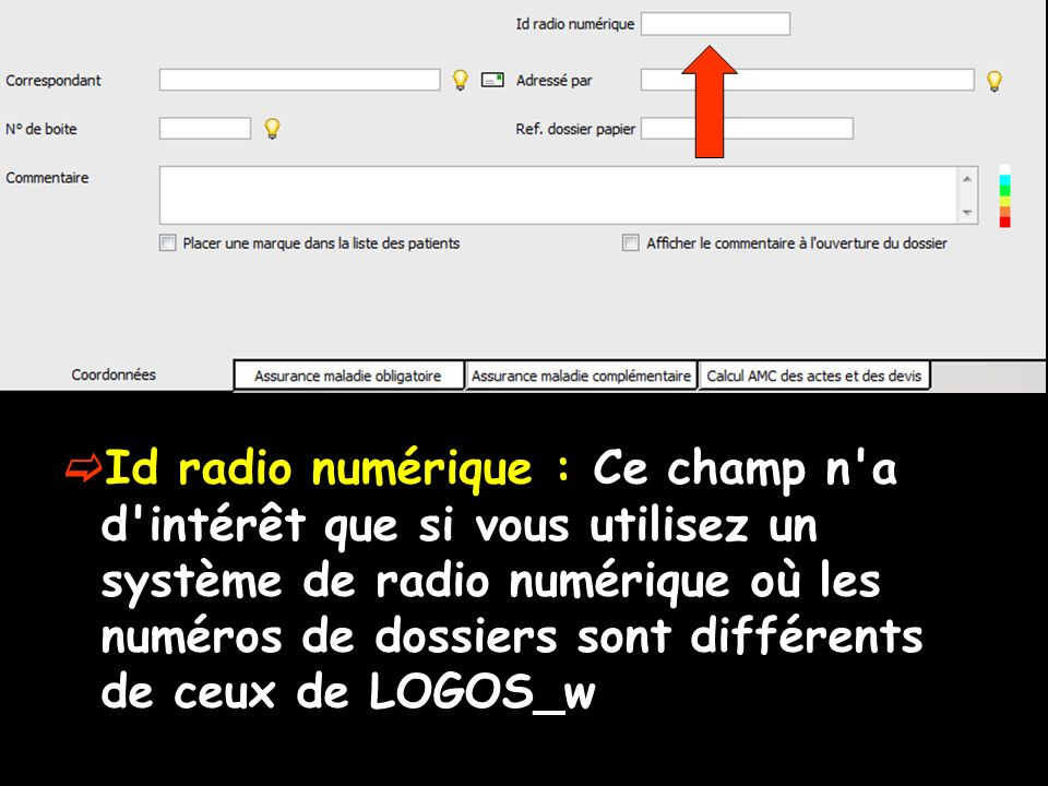 Id radio numérique : Ce champ n a d intérêt que si vous utilisez un système de radio numérique où les numéros de dossiers sont différents de ceux de LOGOS_w