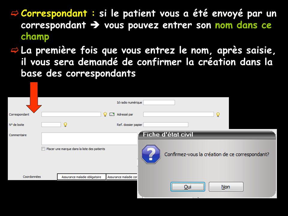 Correspondant : si le patient vous a été envoyé par un correspondant vous pouvez entrer son nom dans ce champ La première fois que vous entrez le nom,