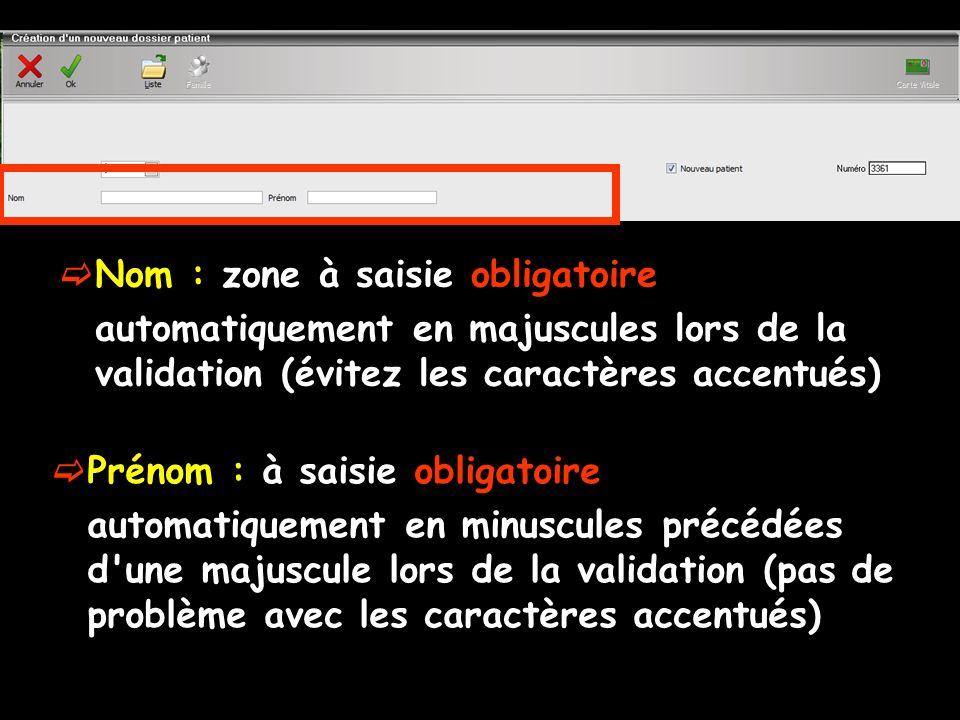 Nom : zone à saisie obligatoire automatiquement en majuscules lors de la validation (évitez les caractères accentués) Prénom : à saisie obligatoire au