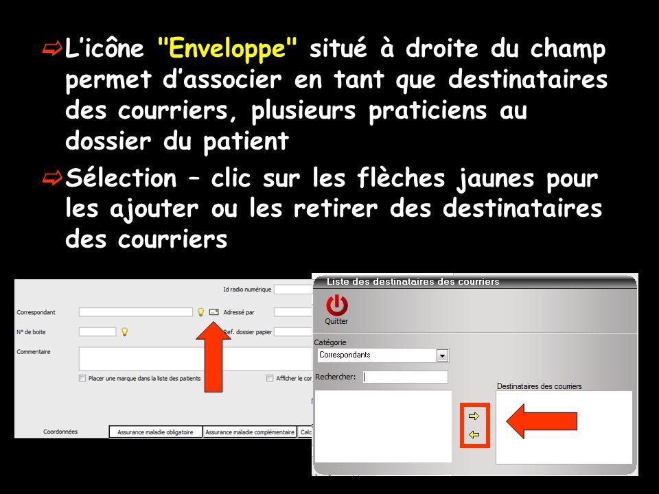 Licône Enveloppe situé à droite du champ permet dassocier en tant que destinataires des courriers, plusieurs praticiens au dossier du patient Sélection – clic sur les flèches jaunes pour les ajouter ou les retirer des destinataires des courriers