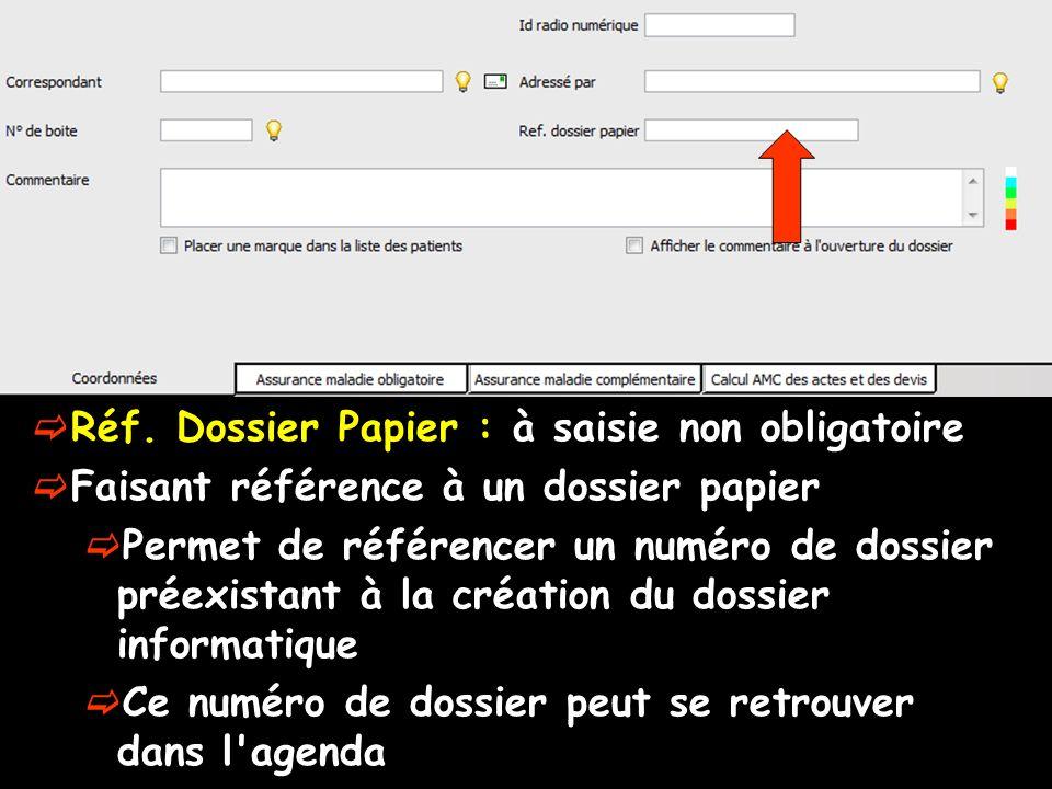 Réf. Dossier Papier : à saisie non obligatoire Faisant référence à un dossier papier Permet de référencer un numéro de dossier préexistant à la créati
