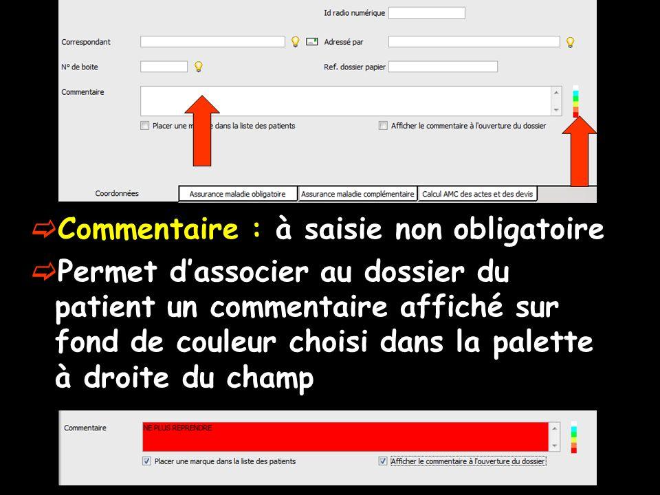 Commentaire : à saisie non obligatoire Permet dassocier au dossier du patient un commentaire affiché sur fond de couleur choisi dans la palette à droite du champ