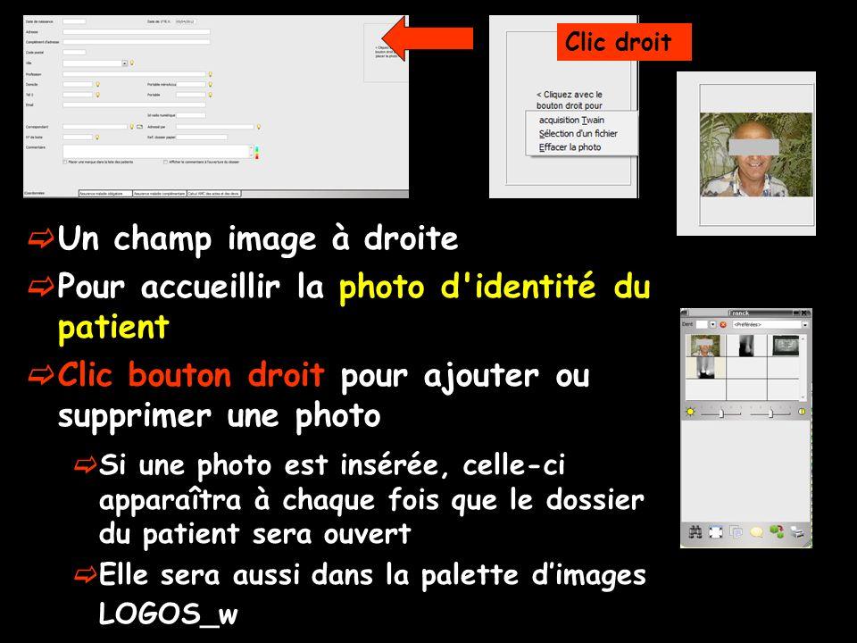 Un champ image à droite Pour accueillir la photo d identité du patient Clic bouton droit pour ajouter ou supprimer une photo Clic droit Si une photo est insérée, celle-ci apparaîtra à chaque fois que le dossier du patient sera ouvert Elle sera aussi dans la palette dimages LOGOS_w
