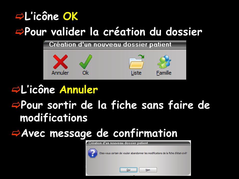 Licône OK Pour valider la création du dossier Licône Annuler Pour sortir de la fiche sans faire de modifications Avec message de confirmation