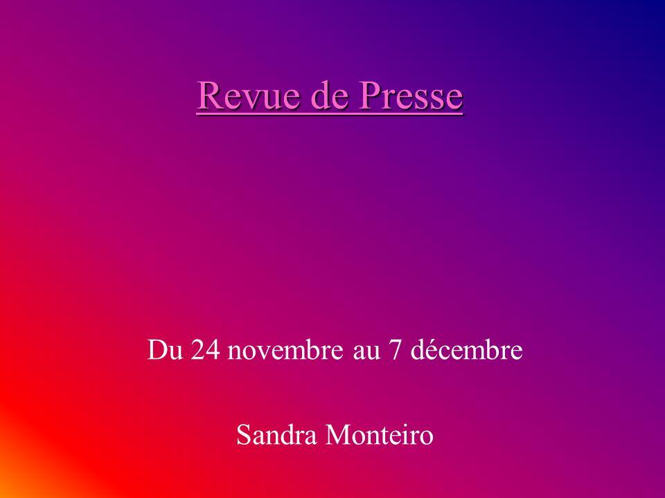 Revue de Presse Du 24 novembre au 7 décembre Sandra Monteiro