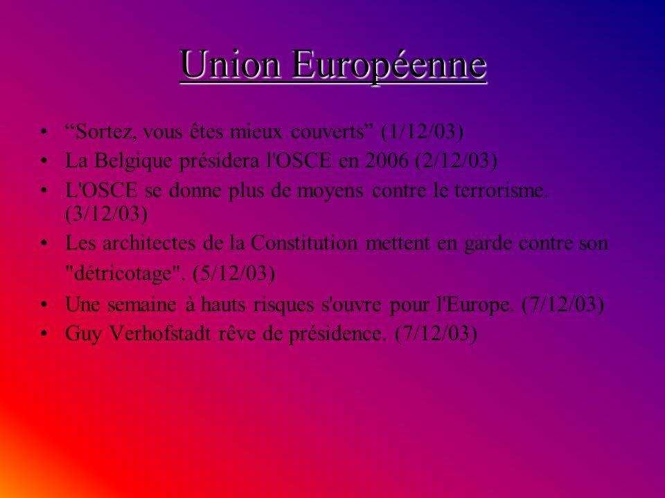 Union Européenne Sortez, vous êtes mieux couverts (1/12/03) La Belgique présidera l OSCE en 2006 (2/12/03) L OSCE se donne plus de moyens contre le terrorisme.