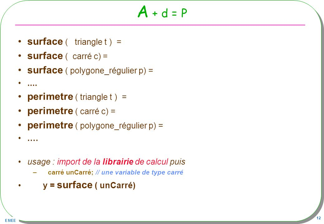 ESIEE 12 A + d = P surface ( triangle t ) = surface ( carré c) = surface ( polygone_régulier p) =....