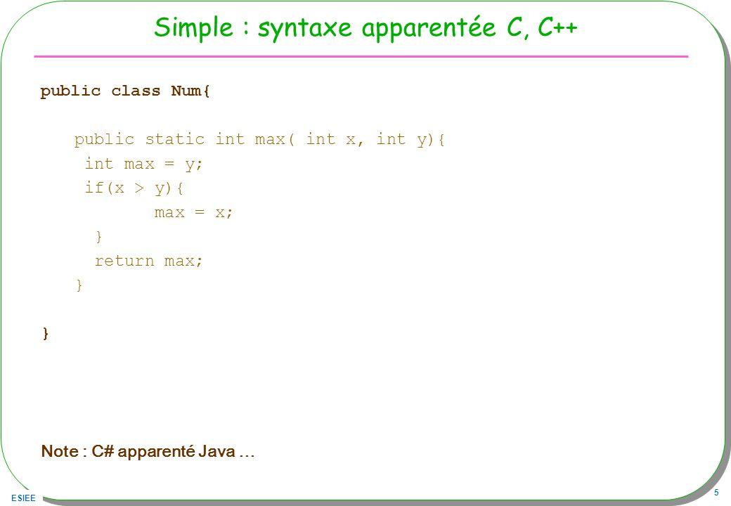 ESIEE 6 Sûr par l absence de pointeurs accessibles au programmeur Deux types : primitif ou Object (et tous ses dérivés) primitif : –int x = 1; –int y = 2; –int z = x; Object –Object o = new Object(); –Object o1 = new Object(); –Object o1 = o; 121121 zyxzyx o1 o Données pour o Données pour o1