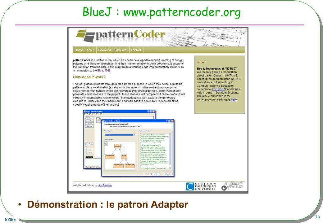 ESIEE 78 BlueJ : www.patterncoder.org Démonstration : le patron Adapter