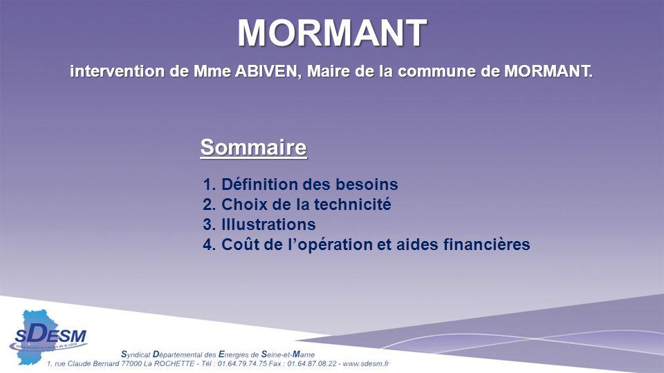 intervention de Mme ABIVEN, Maire de la commune de MORMANT. MORMANT 1. Définition des besoins 2. Choix de la technicité 3. Illustrations 4. Coût de lo
