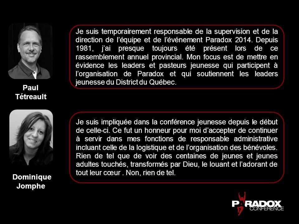 Paul Tétreault Dominique Jomphe Je suis temporairement responsable de la supervision et de la direction de léquipe et de lévénement Paradox 2014. Depu