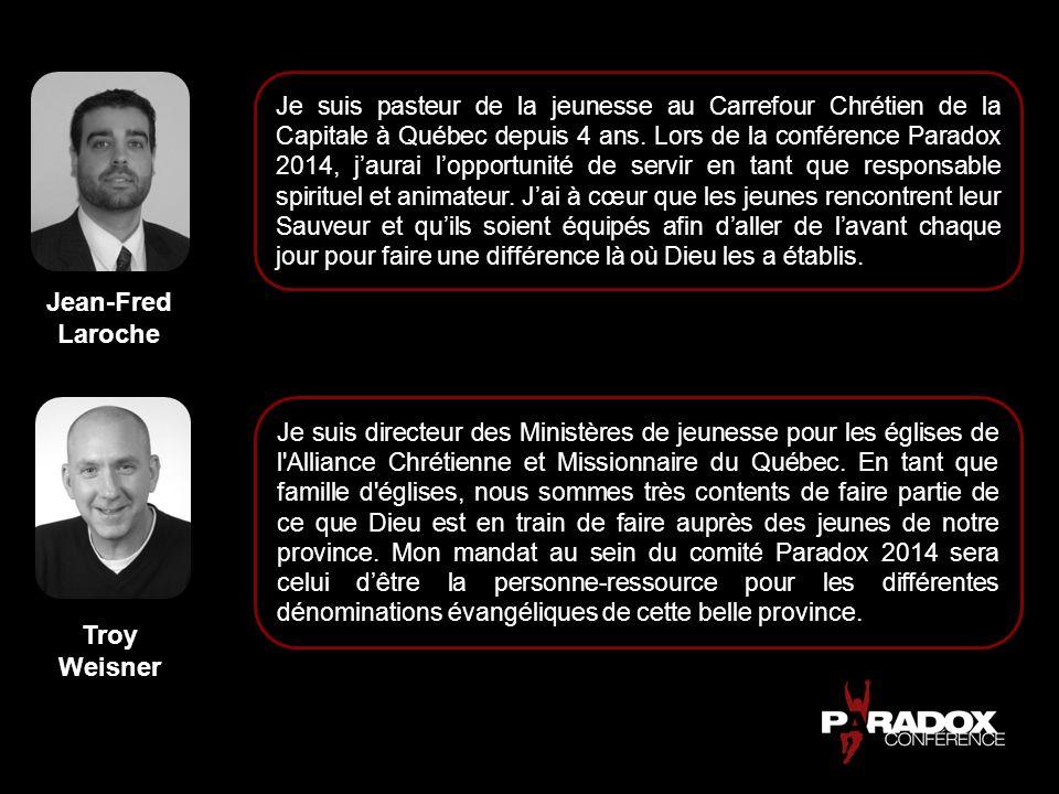 Jean-Fred Laroche Troy Weisner Je suis pasteur de la jeunesse au Carrefour Chrétien de la Capitale à Québec depuis 4 ans. Lors de la conférence Parado