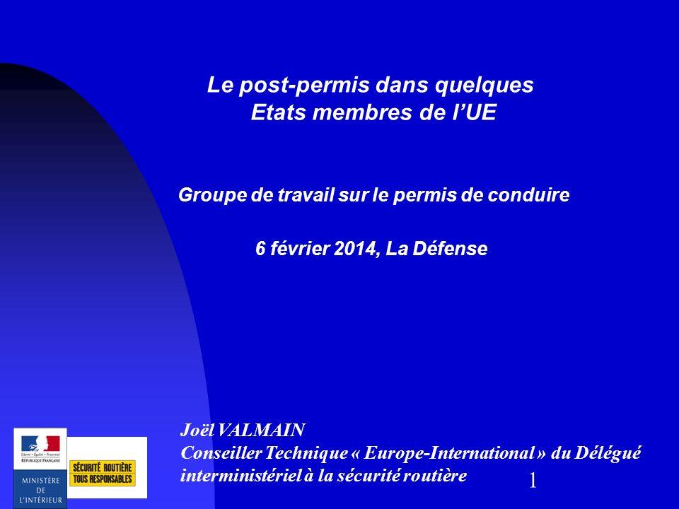 1 Le post-permis dans quelques Etats membres de lUE Groupe de travail sur le permis de conduire 6 février 2014, La Défense Joël VALMAIN Conseiller Tec