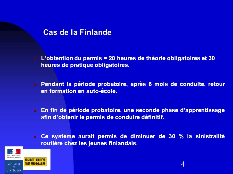 4 Cas de la Finlande Lobtention du permis = 20 heures de théorie obligatoires et 30 heures de pratique obligatoires. Pendant la période probatoire, ap