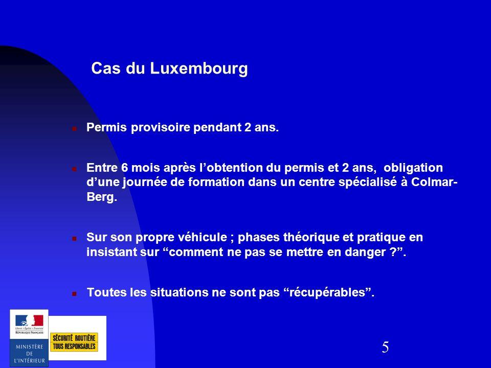5 Cas du Luxembourg Permis provisoire pendant 2 ans. Entre 6 mois après lobtention du permis et 2 ans, obligation dune journée de formation dans un ce