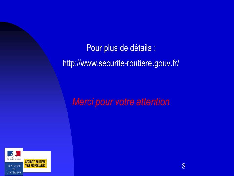 8 Pour plus de détails : http://www.securite-routiere.gouv.fr/ Merci pour votre attention
