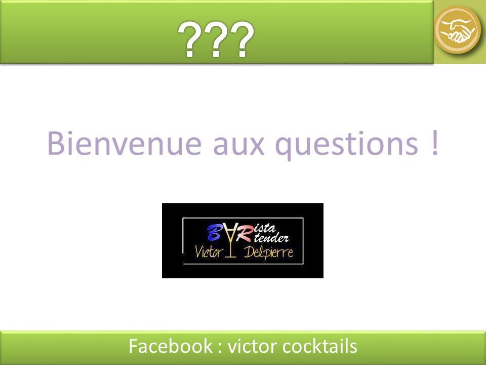 Bienvenue aux questions ! Facebook : victor cocktails