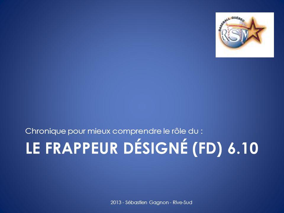 LE FRAPPEUR DÉSIGNÉ (FD) 6.10 Chronique pour mieux comprendre le rôle du : 2013 - Sébastien Gagnon - Rive-Sud