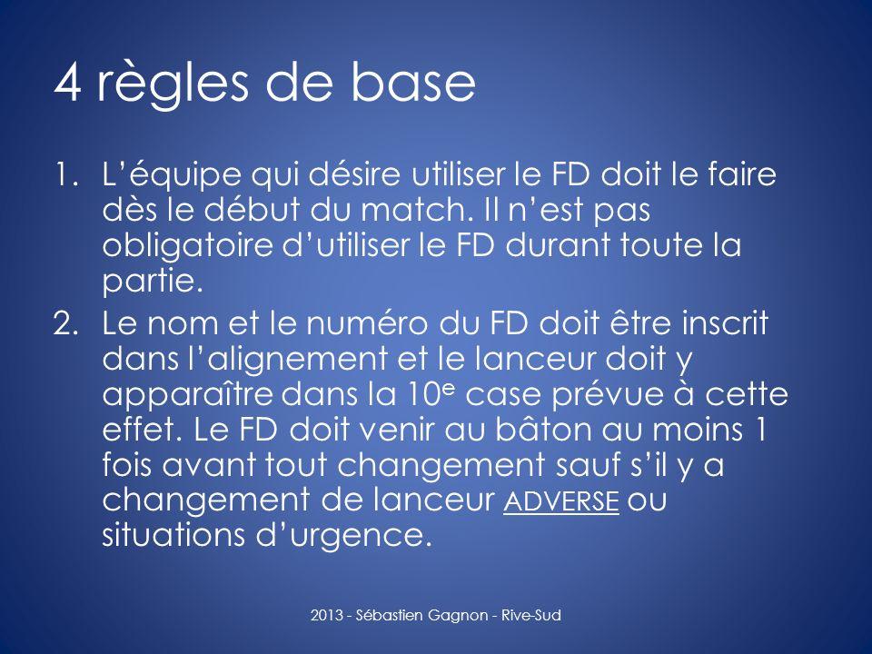 4 règles de base 1.Léquipe qui désire utiliser le FD doit le faire dès le début du match. Il nest pas obligatoire dutiliser le FD durant toute la part