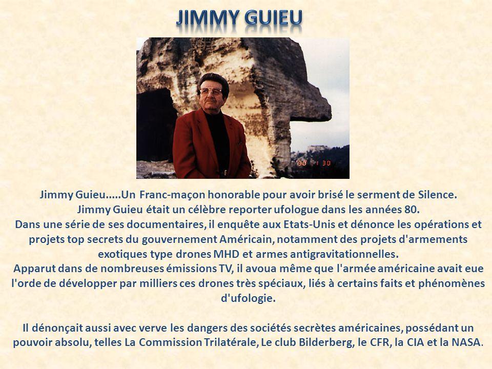 D après son ami André LECOSSOIS, qui témoigne lors d un interview, Jimmy est mort d un cancer foudroyant, qui aurait été provoqué par une barette d uranium, qui était placée sous le coussin du fauteuil de bureau de Jimmy Guieu.