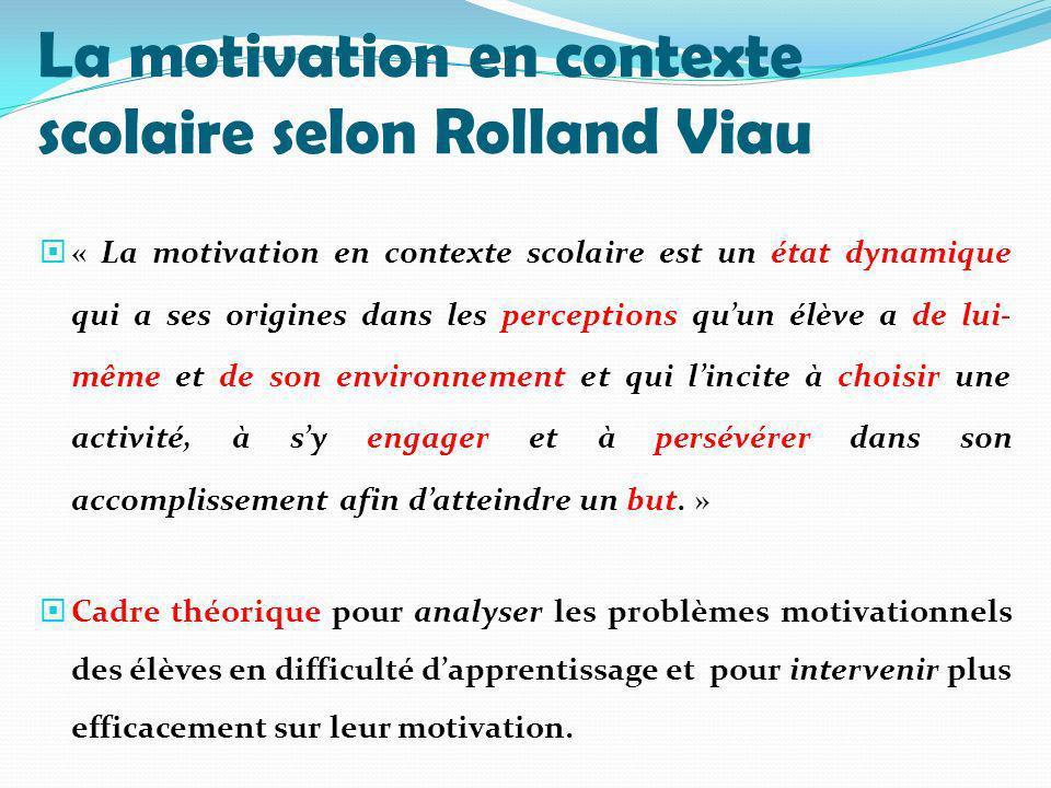La motivation en contexte scolaire selon Rolland Viau « La motivation en contexte scolaire est un état dynamique qui a ses origines dans les perceptio