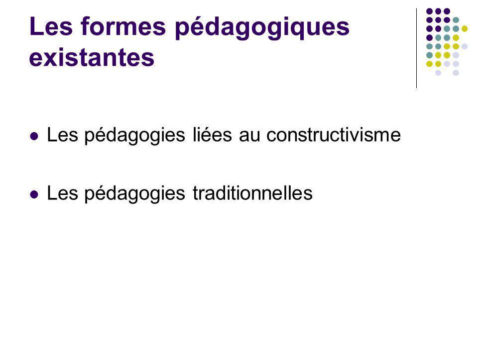 Les formes pédagogiques existantes Les pédagogies liées au constructivisme Les pédagogies traditionnelles