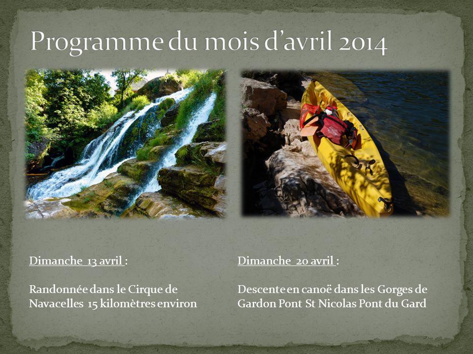 Dimanche 13 avril : Randonnée dans le Cirque de Navacelles 15 kilomètres environ Dimanche 20 avril : Descente en canoë dans les Gorges de Gardon Pont St Nicolas Pont du Gard