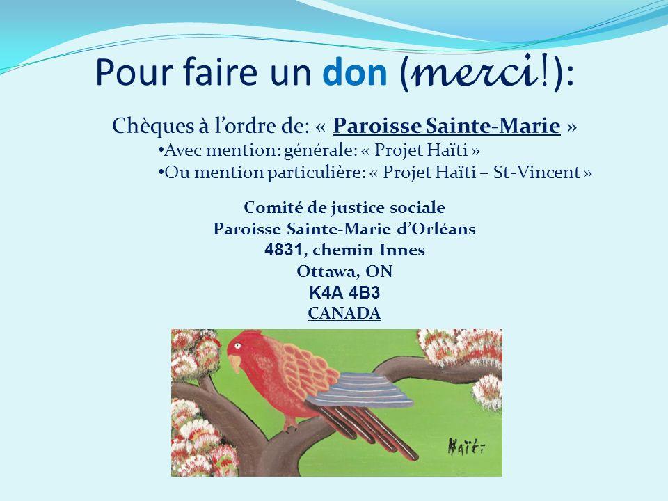 Pour faire un don ( merci ! ): Chèques à lordre de: « Paroisse Sainte-Marie » Avec mention: générale: « Projet Haïti » Ou mention particulière: « Proj