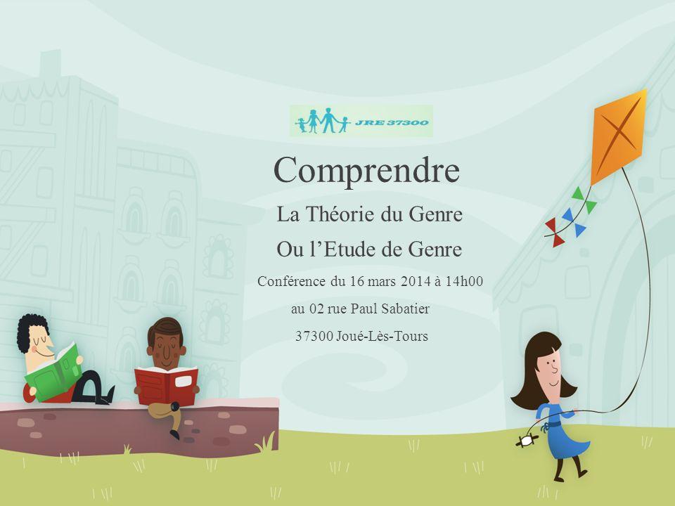 Comprendre La Théorie du Genre Ou lEtude de Genre Conférence du 16 mars 2014 à 14h00 au 02 rue Paul Sabatier 37300 Joué-Lès-Tours
