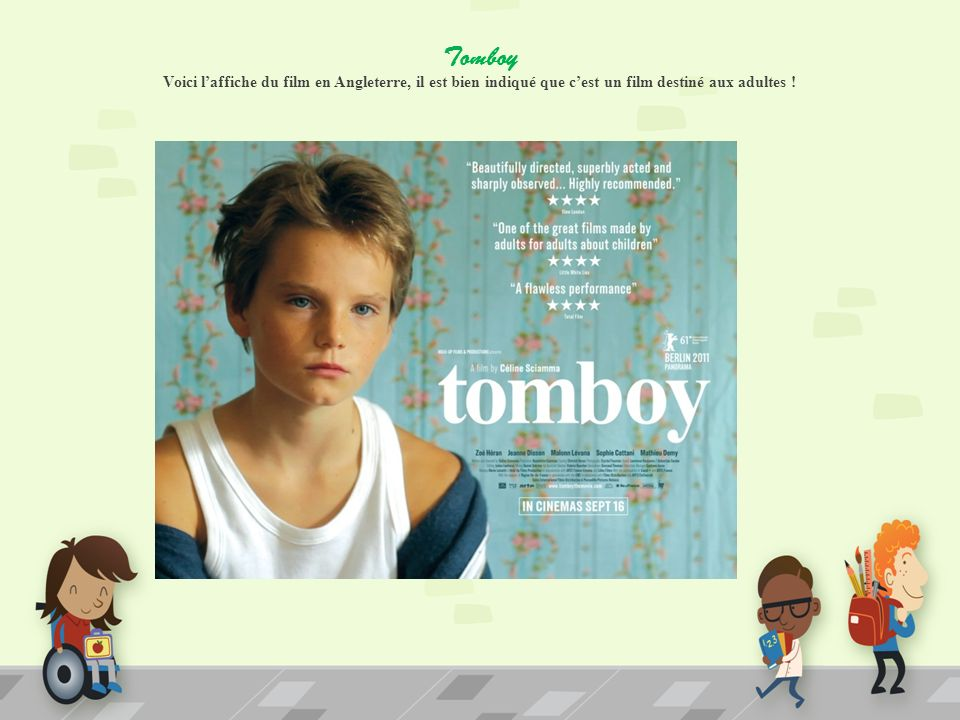 Tomboy Voici laffiche du film en Angleterre, il est bien indiqué que cest un film destiné aux adultes !