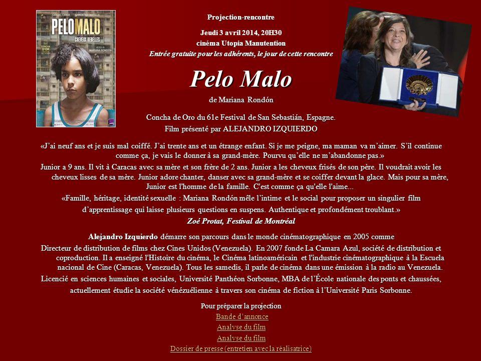 Projection-rencontre Jeudi 3 avril 2014, 20H30 cinéma Utopia Manutention Entrée gratuite pour les adhérents, le jour de cette rencontre Pelo Malo de Mariana Rondón Concha de Oro du 61e Festival de San Sebastián, Espagne.