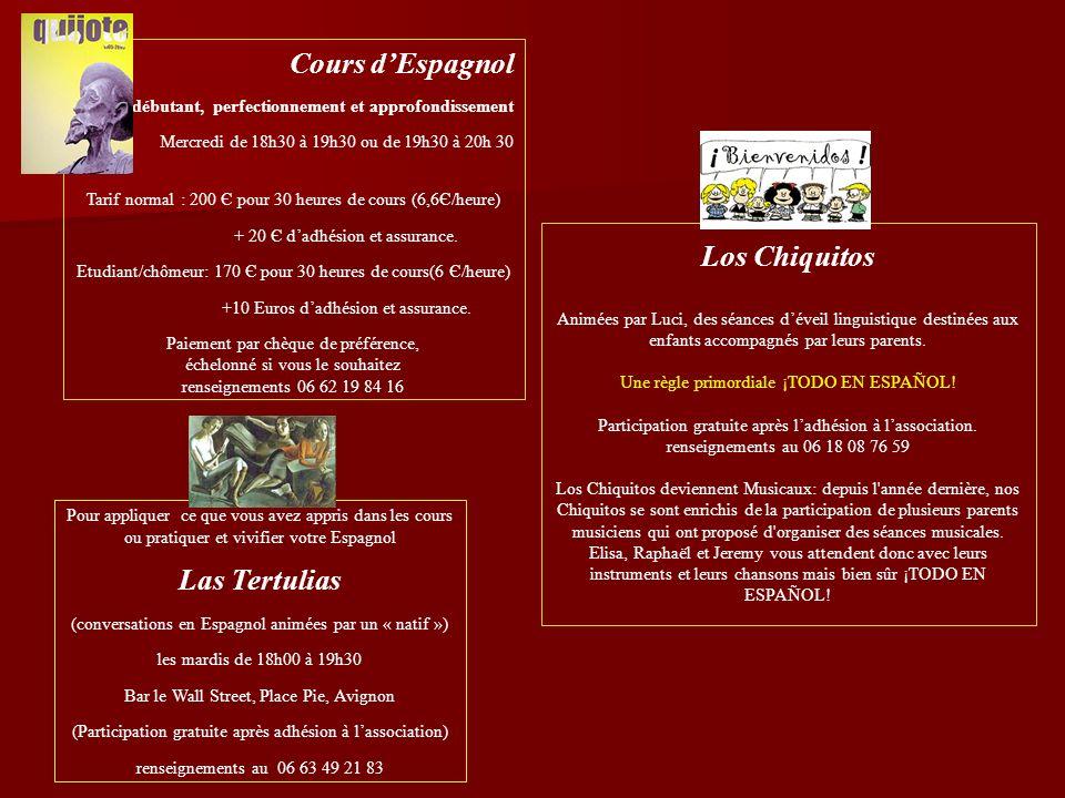 Pour appliquer ce que vous avez appris dans les cours ou pratiquer et vivifier votre Espagnol Las Tertulias (conversations en Espagnol animées par un