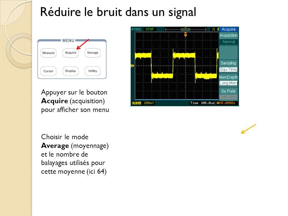 Réduire le bruit dans un signal Appuyer sur le bouton Acquire (acquisition) pour afficher son menu Choisir le mode Average (moyennage) et le nombre de balayages utilisés pour cette moyenne (ici 64)