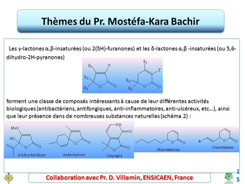 15 Thèmes du Pr. Mostéfa-Kara Bachir Les γ-lactones α,β-insaturées (ou 2(5H)-furanones) et les δ-lactones α,β -insaturées (ou 5,6- dihydro-2H-pyranone