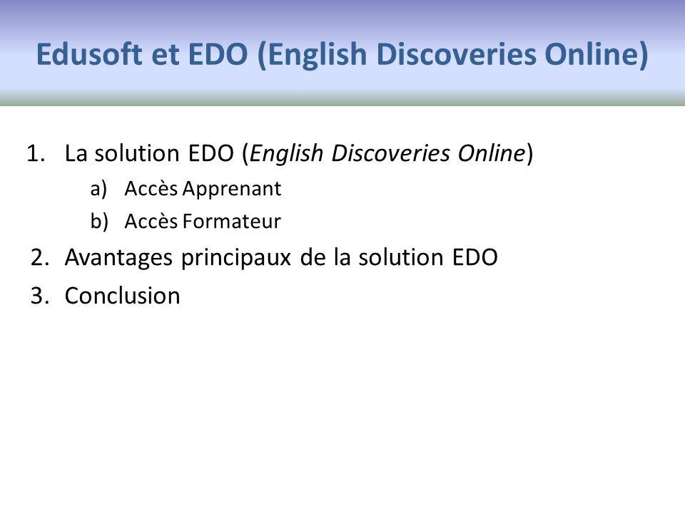 Edusoft et EDO (English Discoveries Online) 1.La solution EDO (English Discoveries Online) a)Accès Apprenant b)Accès Formateur 2.Avantages principaux