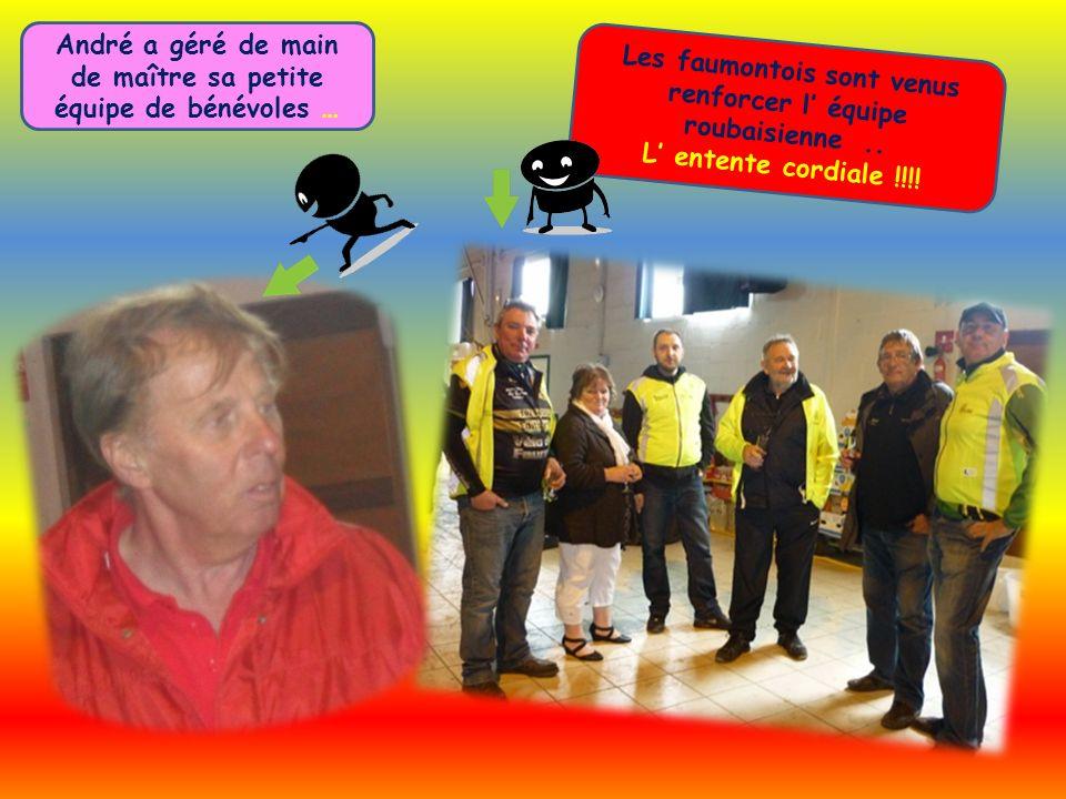 André a géré de main de maître sa petite équipe de bénévoles … Les faumontois sont venus renforcer l équipe roubaisienne.. L entente cordiale !!!!