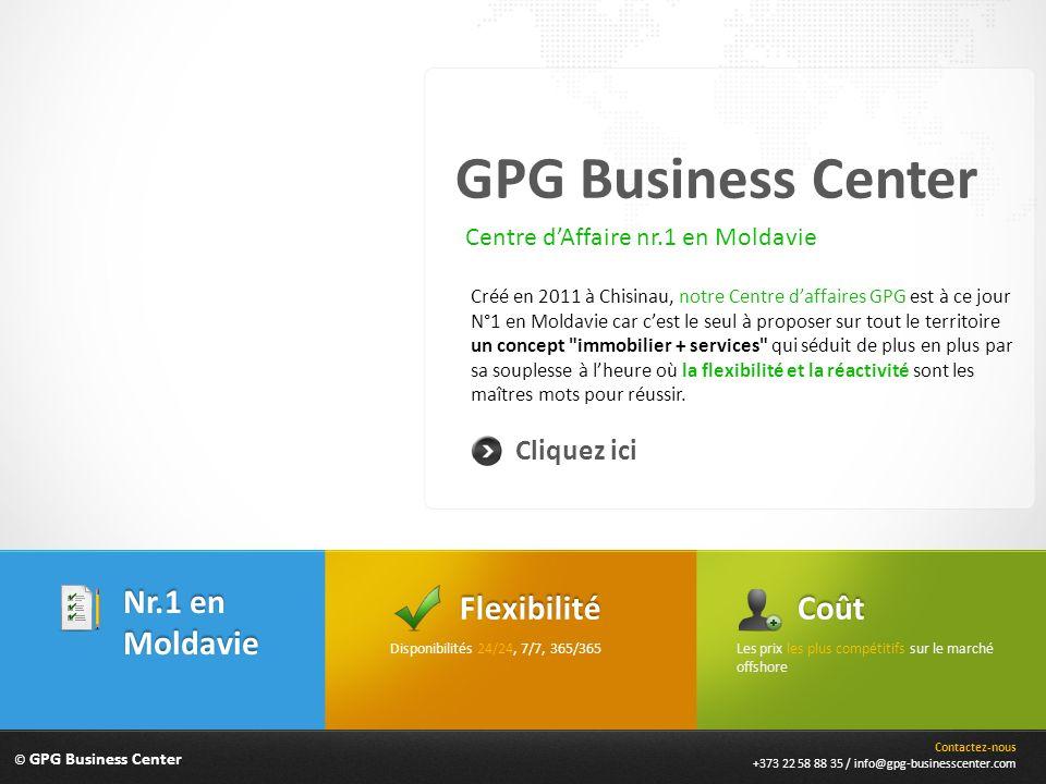 Pourquoi choisir notre Centre dAffaires Pour plus dinformation veuillez consulter notre site web : www.gpg-businesscenter.com Contactez-nous ++373 22 58 88 35 info@gpg-businesscenter.com © GPG Business Center Centre daffaires GPG - N°1 en Moldavie car cest le seul à proposer sur tout le territoire un concept immobilier + services« Notre mission principale : vous accompagner au mieux dans votre développement en vous permettant de vous recentrer davantage sur votre cœur de métier.