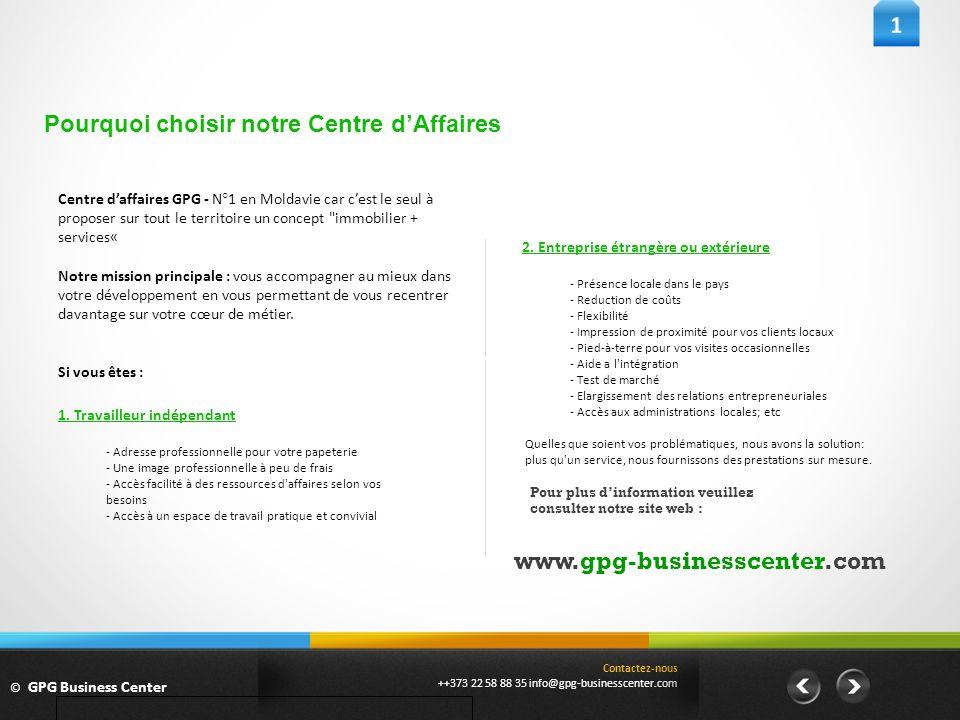 Pourquoi choisir notre Centre dAffaires Pour plus dinformation veuillez consulter notre site web : www.gpg-businesscenter.com Contactez-nous ++373 22