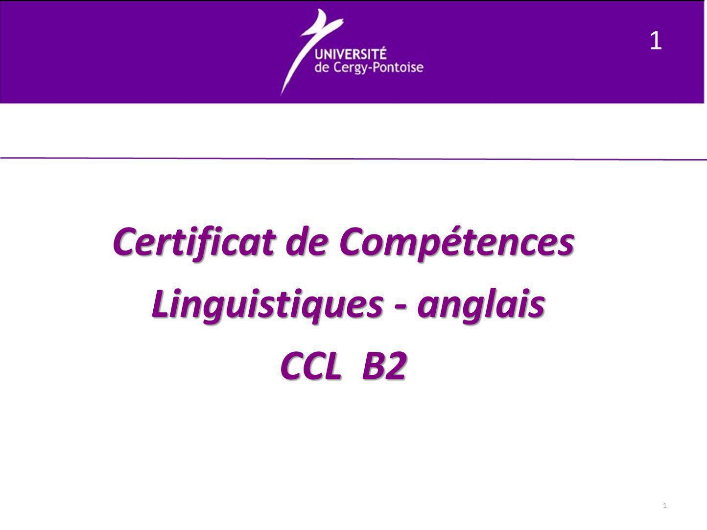 1 1 Certificat de Compétences Linguistiques - anglais Linguistiques - anglais CCL B2