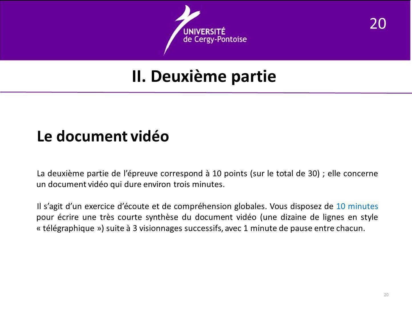 20 II. Deuxième partie Le document vidéo La deuxième partie de lépreuve correspond à 10 points (sur le total de 30) ; elle concerne un document vidéo