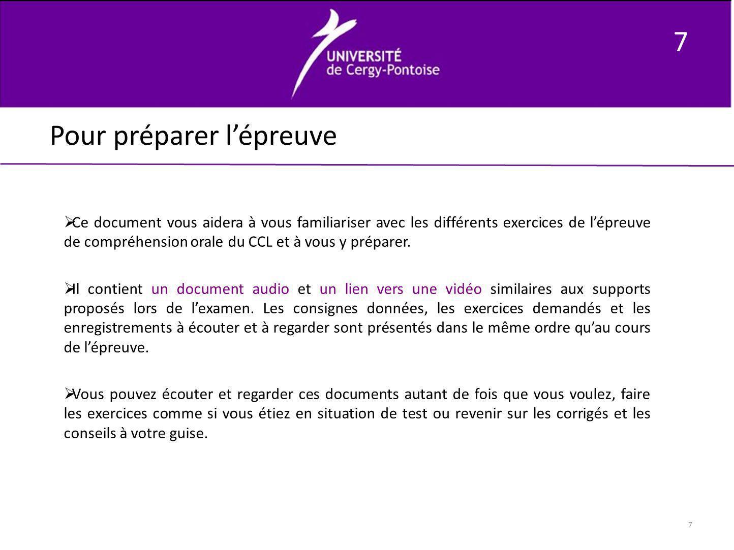 7 7 Pour préparer lépreuve Ce document vous aidera à vous familiariser avec les différents exercices de lépreuve de compréhension orale du CCL et à vo