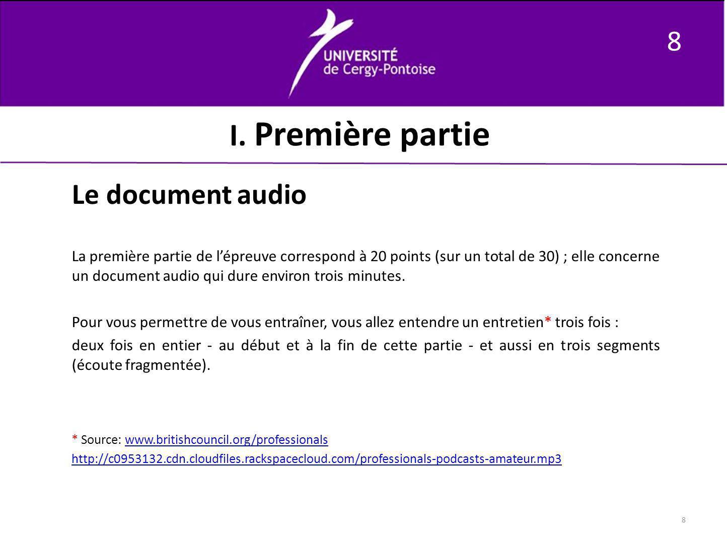 8 8 I. Première partie Le document audio La première partie de lépreuve correspond à 20 points (sur un total de 30) ; elle concerne un document audio