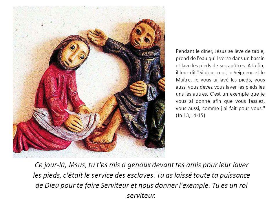Pendant le dîner, Jésus se lève de table, prend de l eau qu il verse dans un bassin et lave les pieds de ses apôtres.