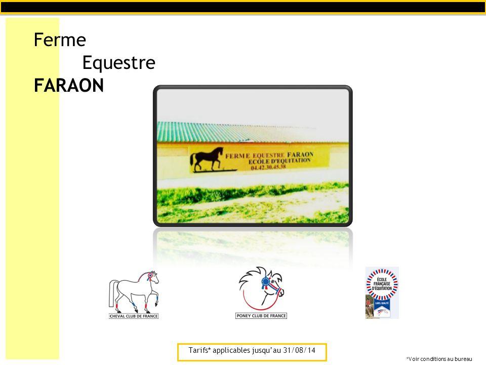 Ferme Equestre FARAON Tarifs* applicables jusquau 31/08/14 *Voir conditions au bureau