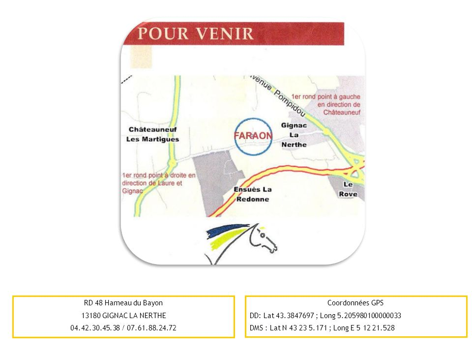 RD 48 Hameau du Bayon 13180 GIGNAC LA NERTHE 04.42.30.45.38 / 07.61.88.24.72 Coordonnées GPS DD: Lat 43.3847697 ; Long 5.205980100000033 DMS : Lat N 4