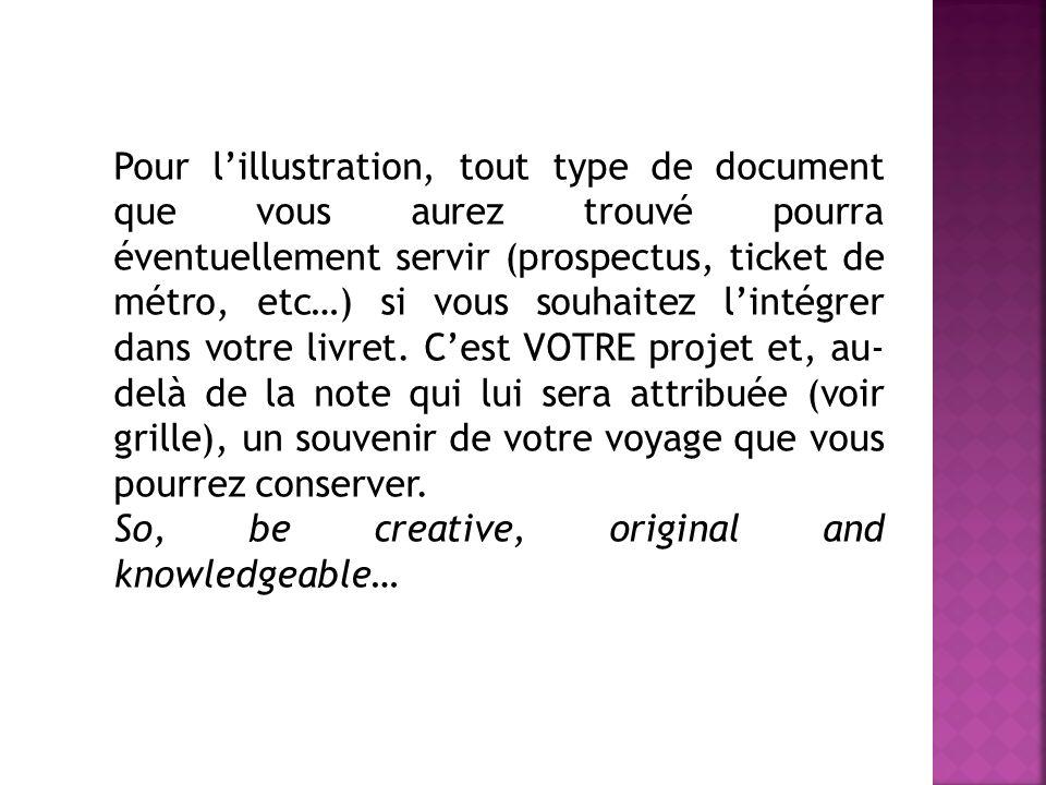 Pour lillustration, tout type de document que vous aurez trouvé pourra éventuellement servir (prospectus, ticket de métro, etc…) si vous souhaitez lintégrer dans votre livret.