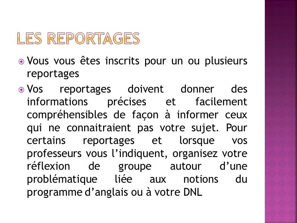 Vous vous êtes inscrits pour un ou plusieurs reportages Vos reportages doivent donner des informations précises et facilement compréhensibles de façon à informer ceux qui ne connaitraient pas votre sujet.